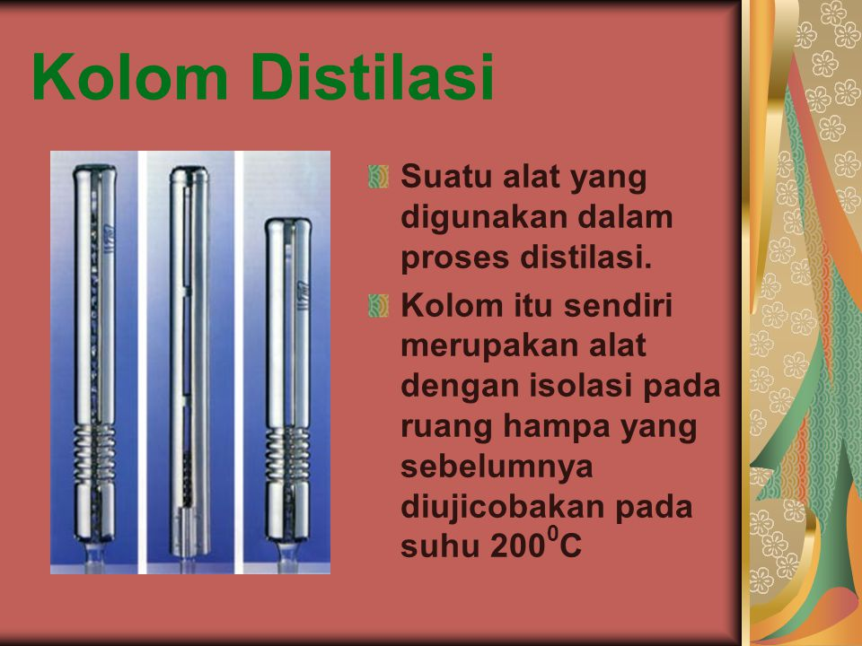 Kolom Distilasi Suatu alat yang digunakan dalam proses distilasi.