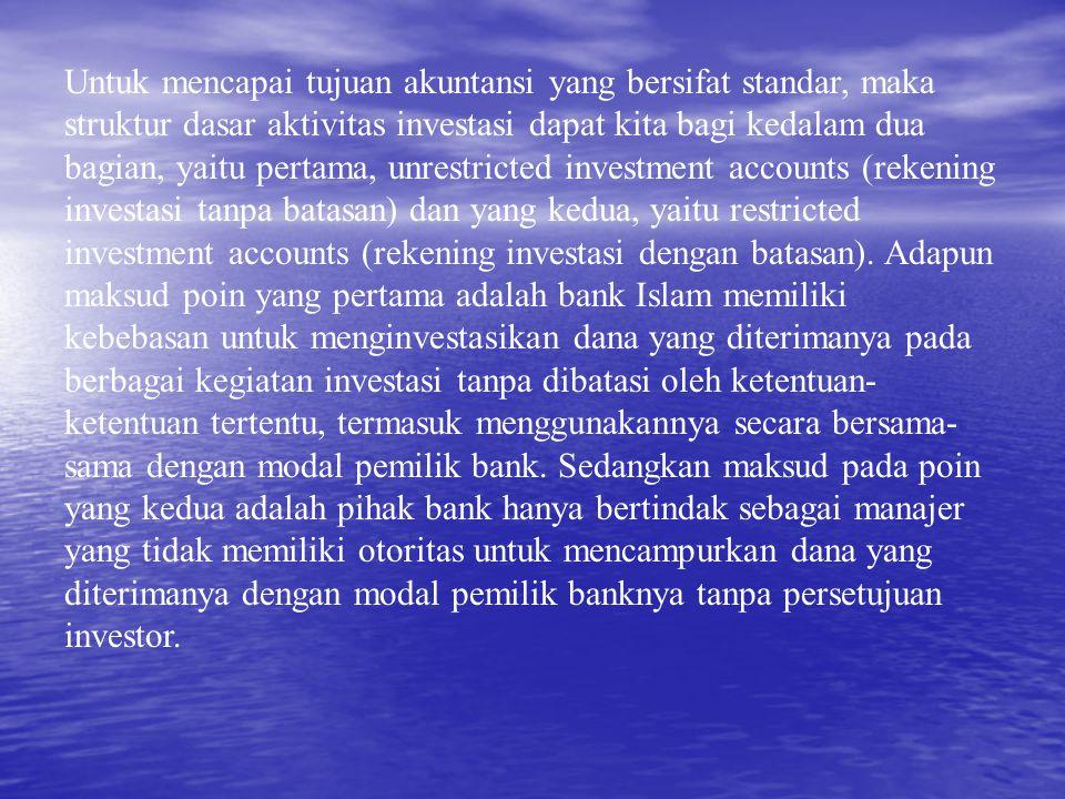 Untuk mencapai tujuan akuntansi yang bersifat standar, maka struktur dasar aktivitas investasi dapat kita bagi kedalam dua bagian, yaitu pertama, unrestricted investment accounts (rekening investasi tanpa batasan) dan yang kedua, yaitu restricted investment accounts (rekening investasi dengan batasan).