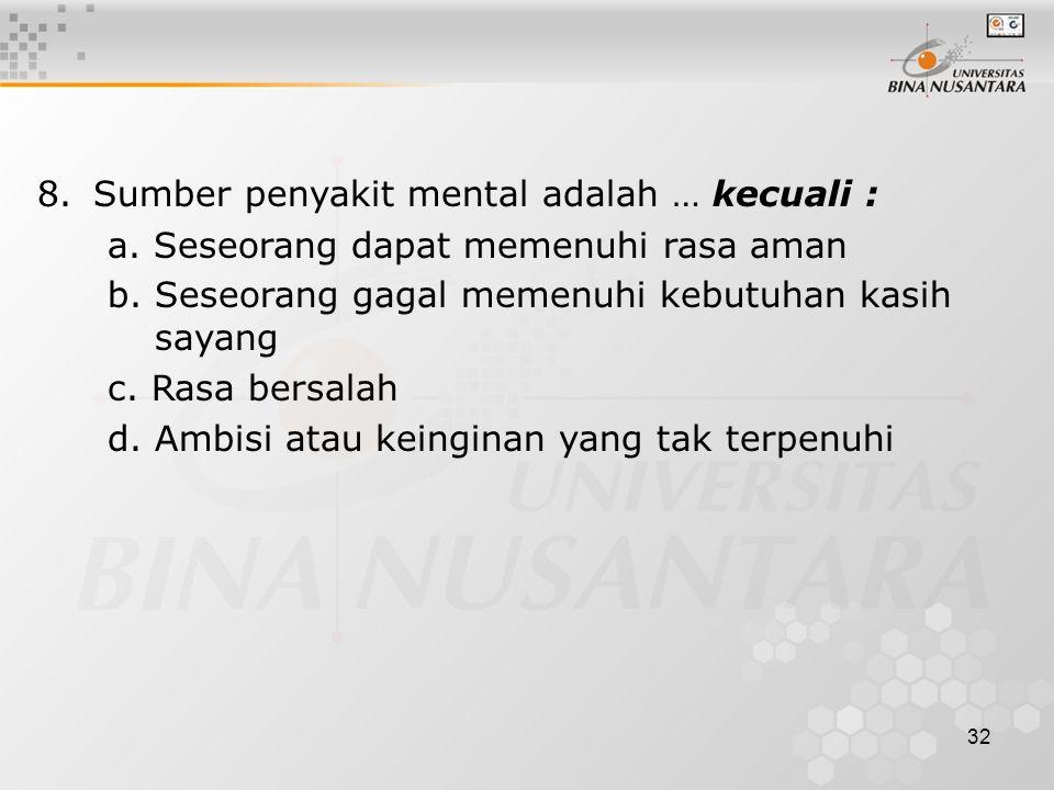 8. Sumber penyakit mental adalah … kecuali :