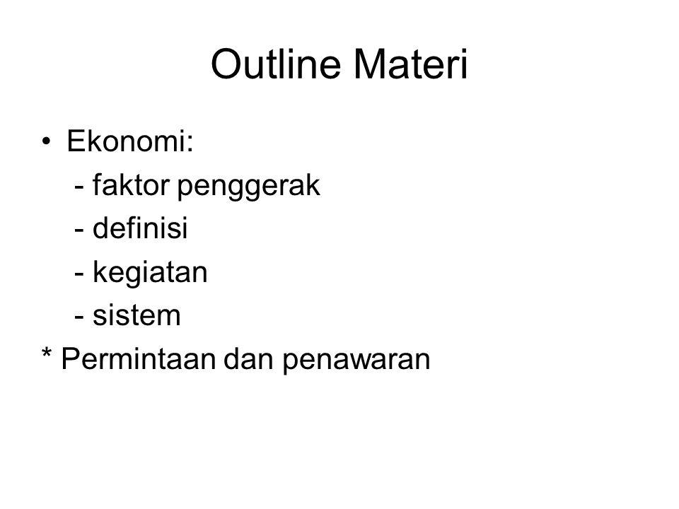 Outline Materi Ekonomi: - faktor penggerak - definisi - kegiatan