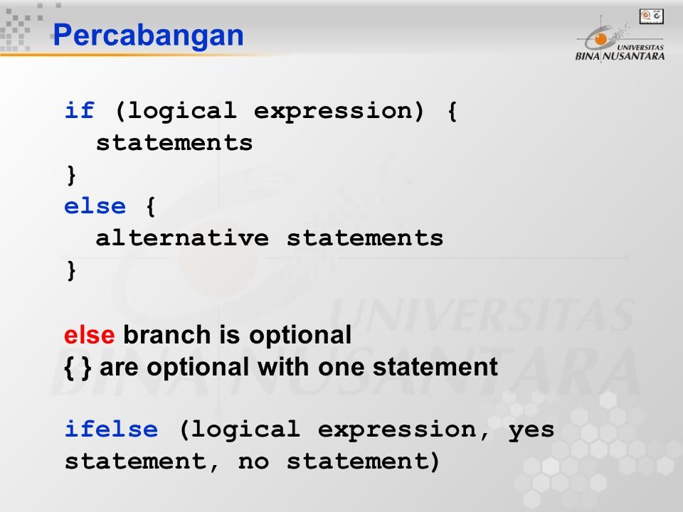 Percabangan if (logical expression) { statements } else {