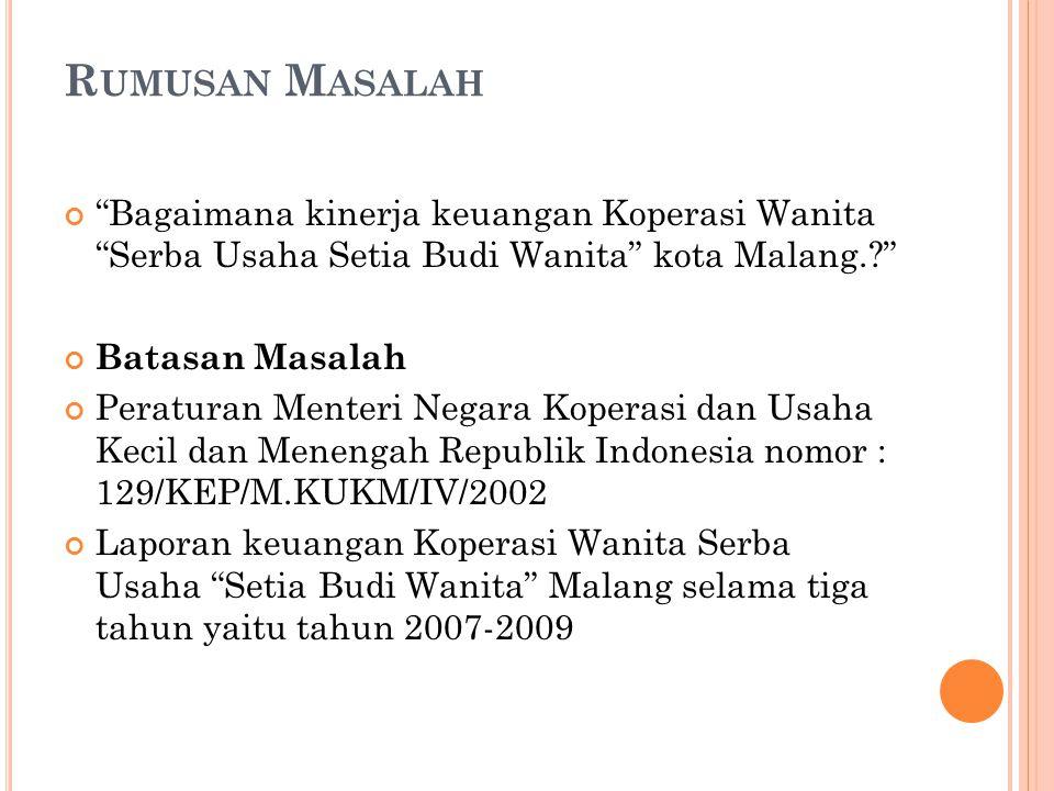 Rumusan Masalah Bagaimana kinerja keuangan Koperasi Wanita Serba Usaha Setia Budi Wanita kota Malang.