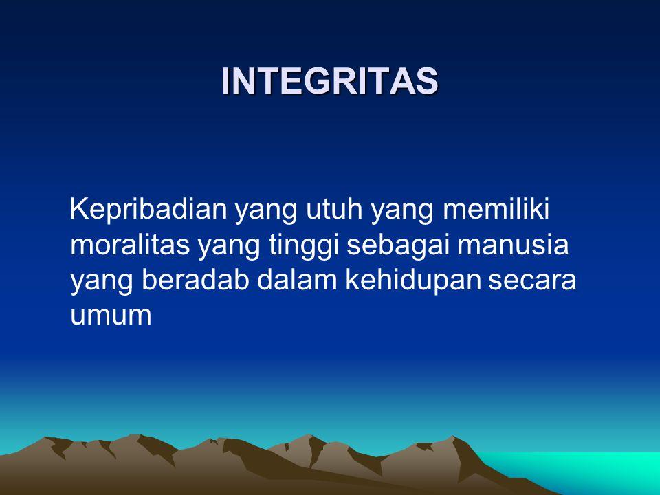 INTEGRITAS Kepribadian yang utuh yang memiliki moralitas yang tinggi sebagai manusia yang beradab dalam kehidupan secara umum.