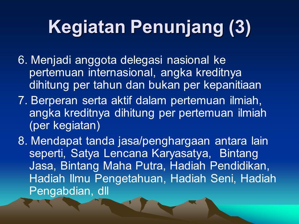 Kegiatan Penunjang (3) 6. Menjadi anggota delegasi nasional ke pertemuan internasional, angka kreditnya dihitung per tahun dan bukan per kepanitiaan.