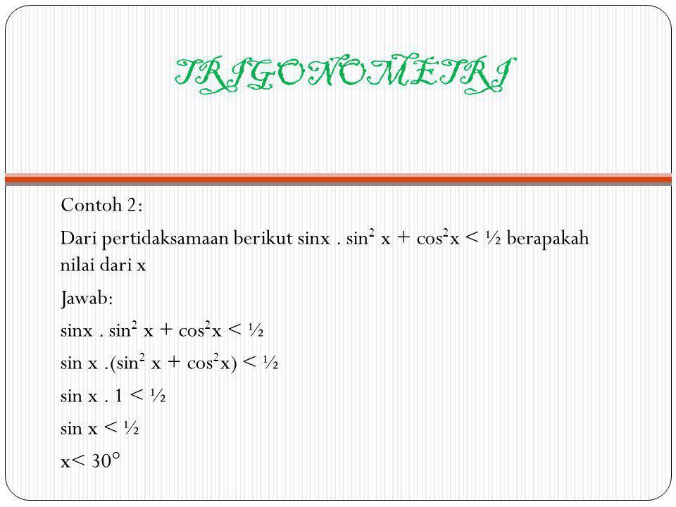 TRIGONOMETRI Contoh 2: Dari pertidaksamaan berikut sinx . sin2 x + cos2x < ½ berapakah nilai dari x.
