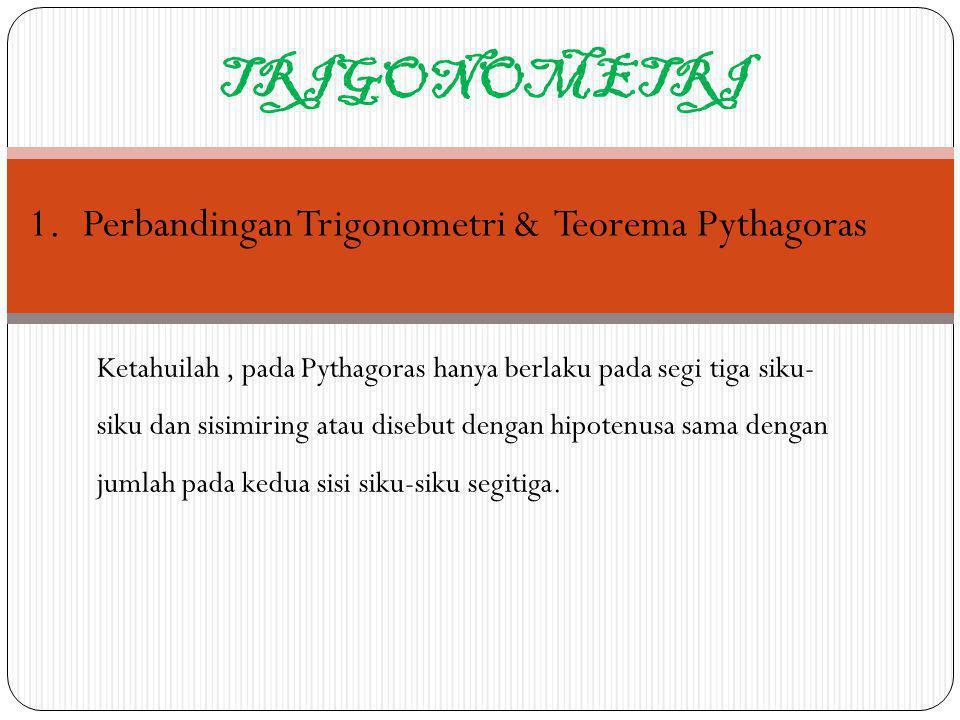 TRIGONOMETRI Perbandingan Trigonometri & Teorema Pythagoras