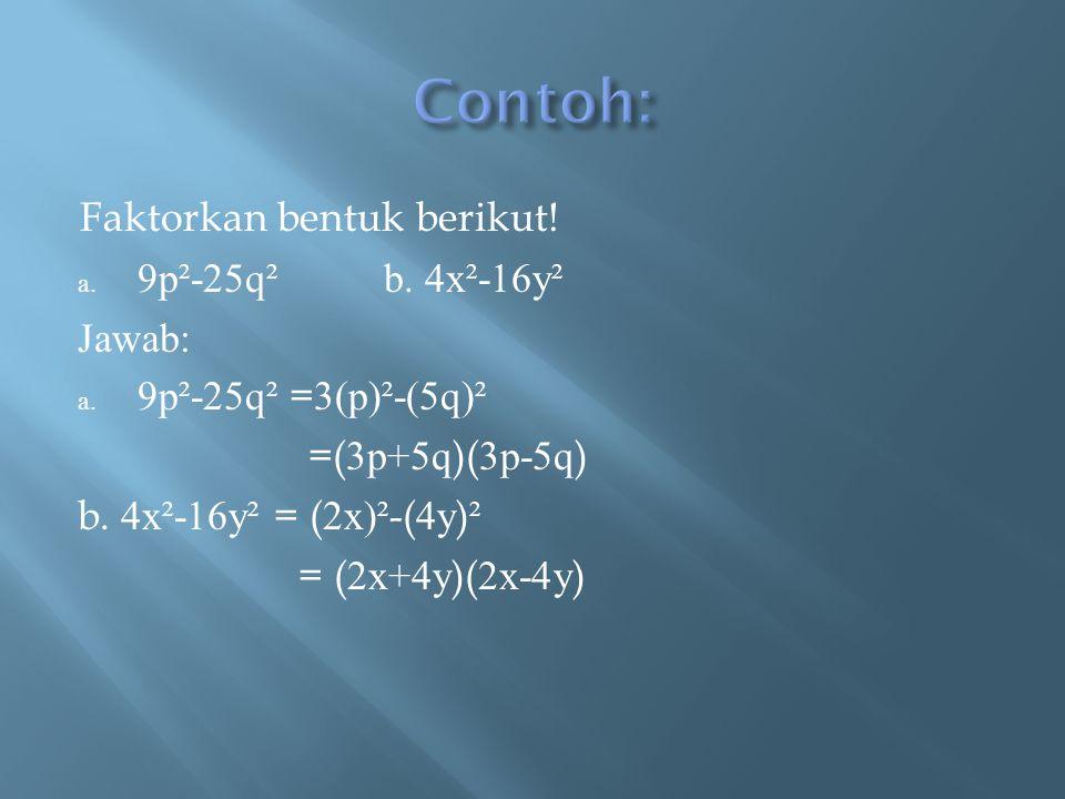 Contoh: Faktorkan bentuk berikut! 9p²-25q² b. 4x²-16y² Jawab:
