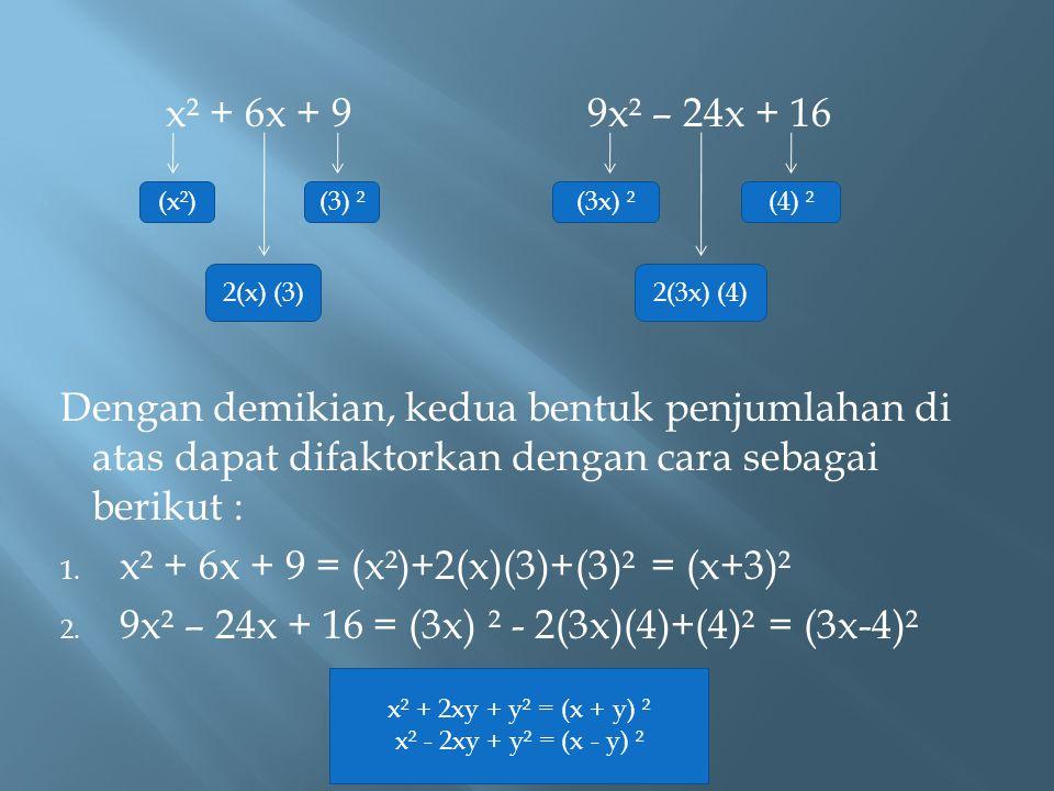 x² + 6x + 9 = (x²)+2(x)(3)+(3)² = (x+3)²