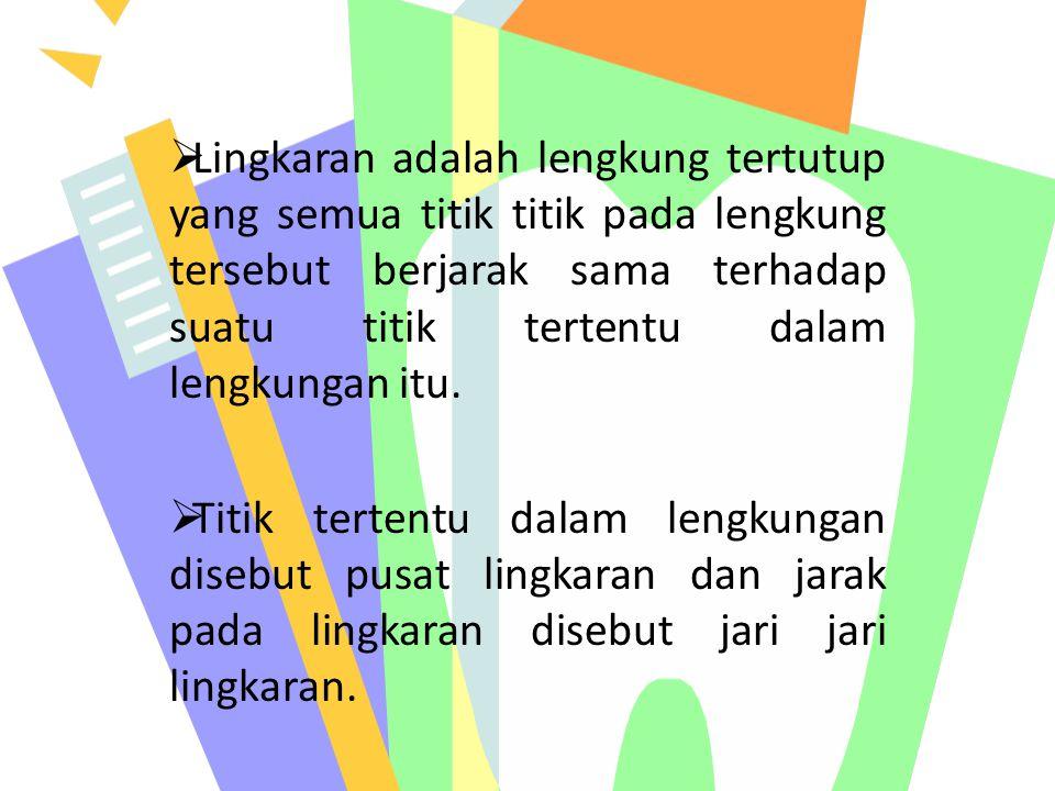 Lingkaran adalah lengkung tertutup yang semua titik titik pada lengkung tersebut berjarak sama terhadap suatu titik tertentu dalam lengkungan itu.
