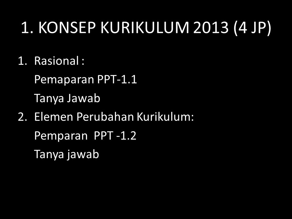 1. KONSEP KURIKULUM 2013 (4 JP) Rasional : Pemaparan PPT-1.1