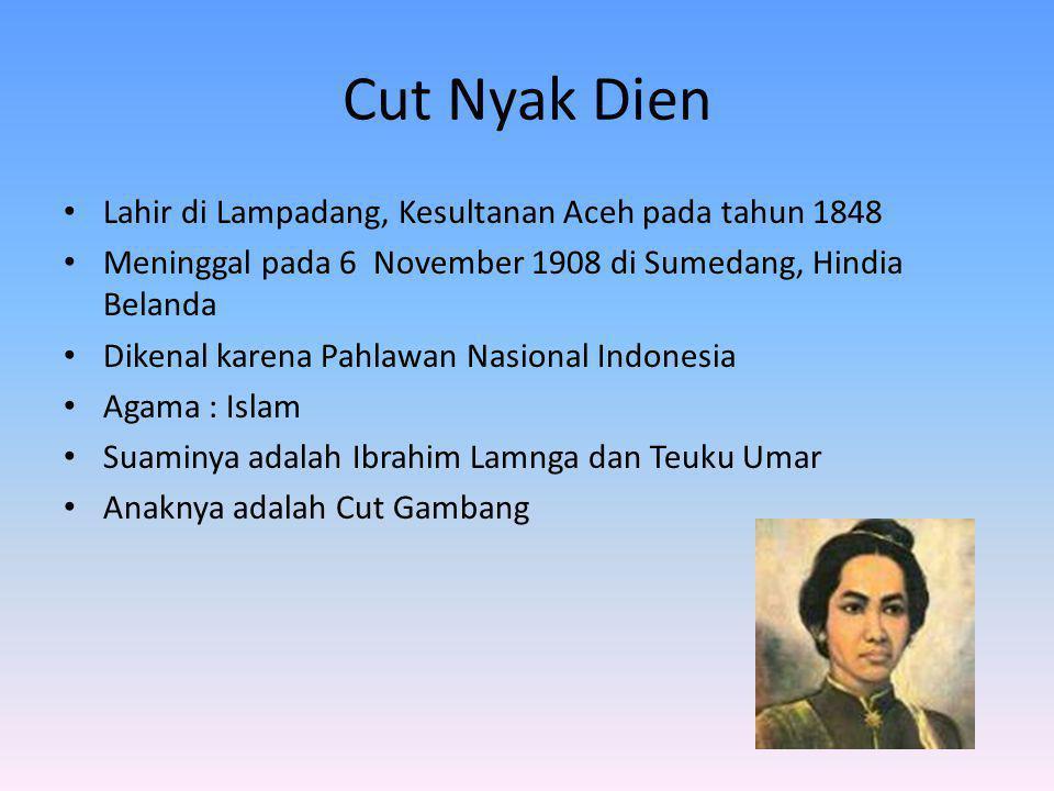 Cut Nyak Dien Lahir di Lampadang, Kesultanan Aceh pada tahun 1848