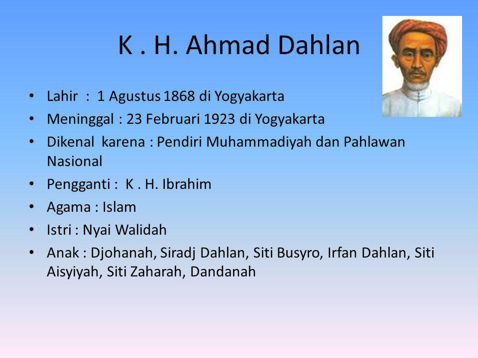 K . H. Ahmad Dahlan Lahir : 1 Agustus 1868 di Yogyakarta