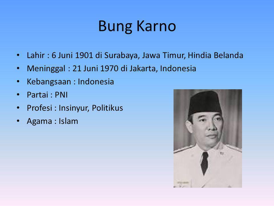 Bung Karno Lahir : 6 Juni 1901 di Surabaya, Jawa Timur, Hindia Belanda