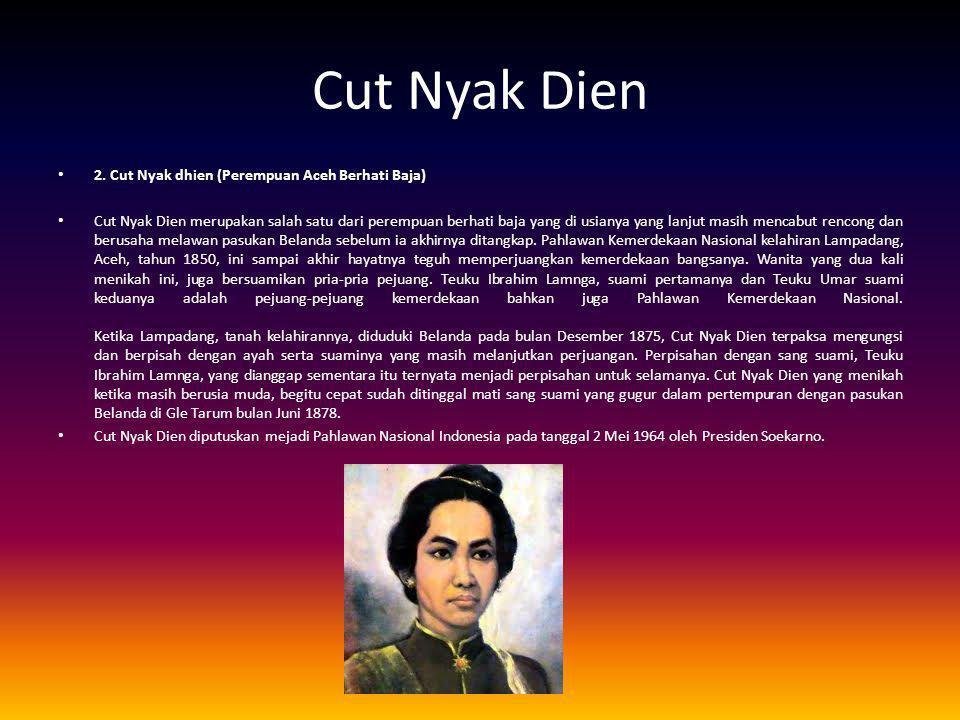 Cut Nyak Dien 2. Cut Nyak dhien (Perempuan Aceh Berhati Baja)