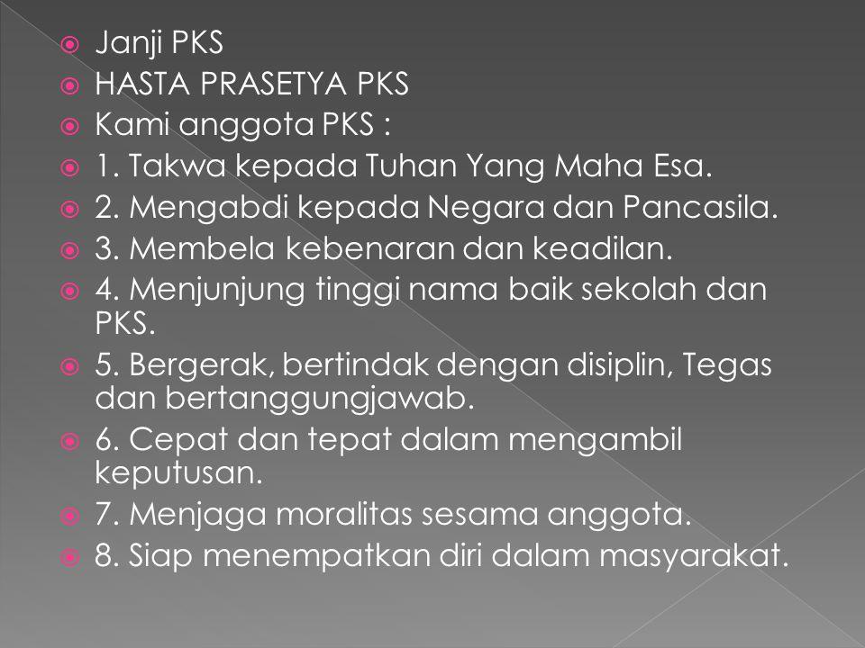 Janji PKS HASTA PRASETYA PKS. Kami anggota PKS : 1. Takwa kepada Tuhan Yang Maha Esa. 2. Mengabdi kepada Negara dan Pancasila.