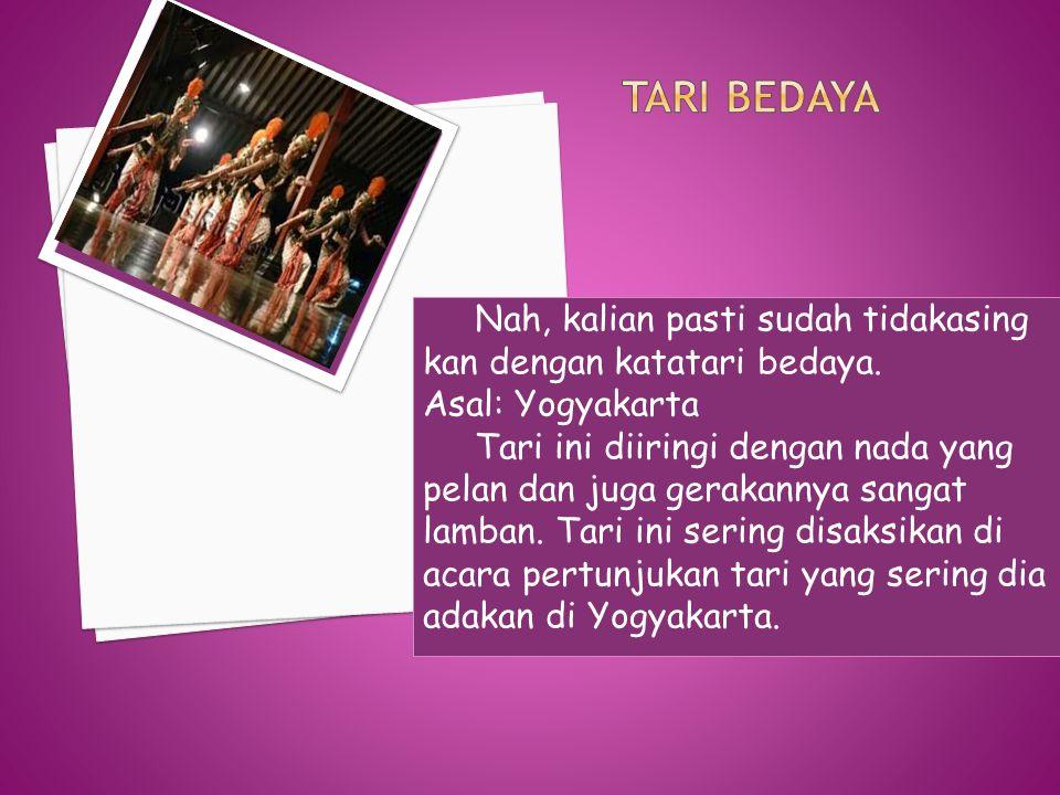 Tari Bedaya Nah, kalian pasti sudah tidakasing kan dengan katatari bedaya. Asal: Yogyakarta.