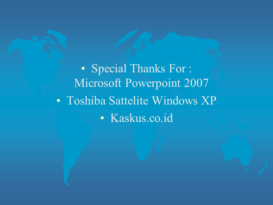 Special Thanks For : Microsoft Powerpoint 2007