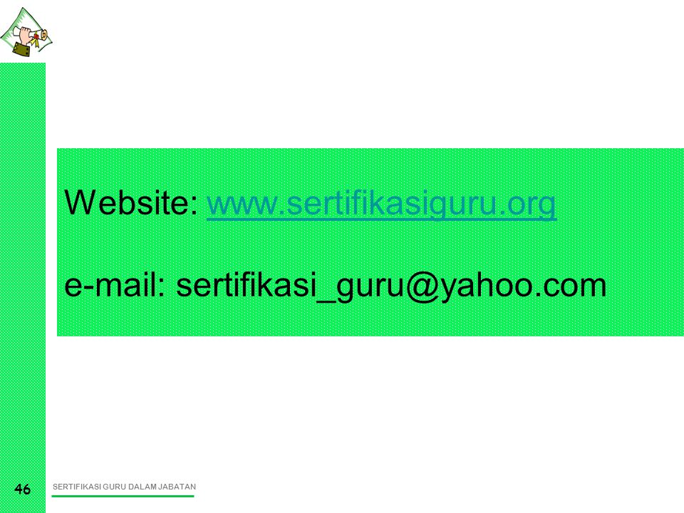 Website: www.sertifikasiguru.org e-mail: sertifikasi_guru@yahoo.com