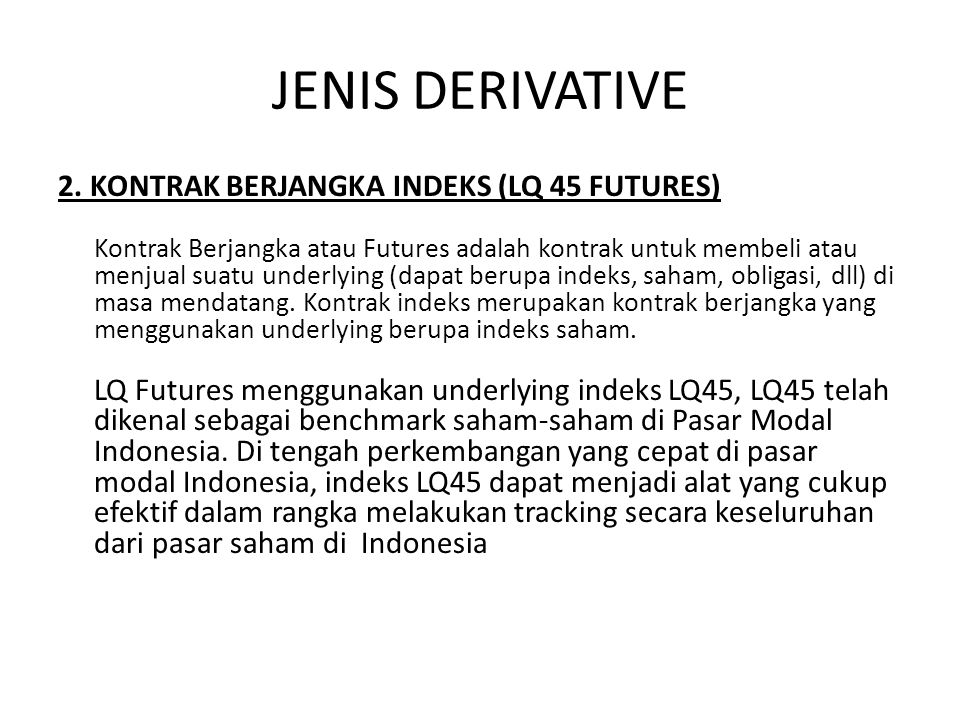 JENIS DERIVATIVE 2. KONTRAK BERJANGKA INDEKS (LQ 45 FUTURES)
