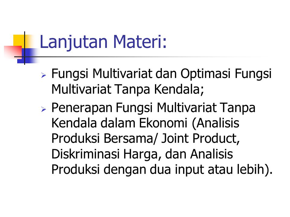 Lanjutan Materi: Fungsi Multivariat dan Optimasi Fungsi Multivariat Tanpa Kendala;
