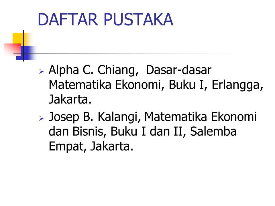 DAFTAR PUSTAKA Alpha C. Chiang, Dasar-dasar Matematika Ekonomi, Buku I, Erlangga, Jakarta.