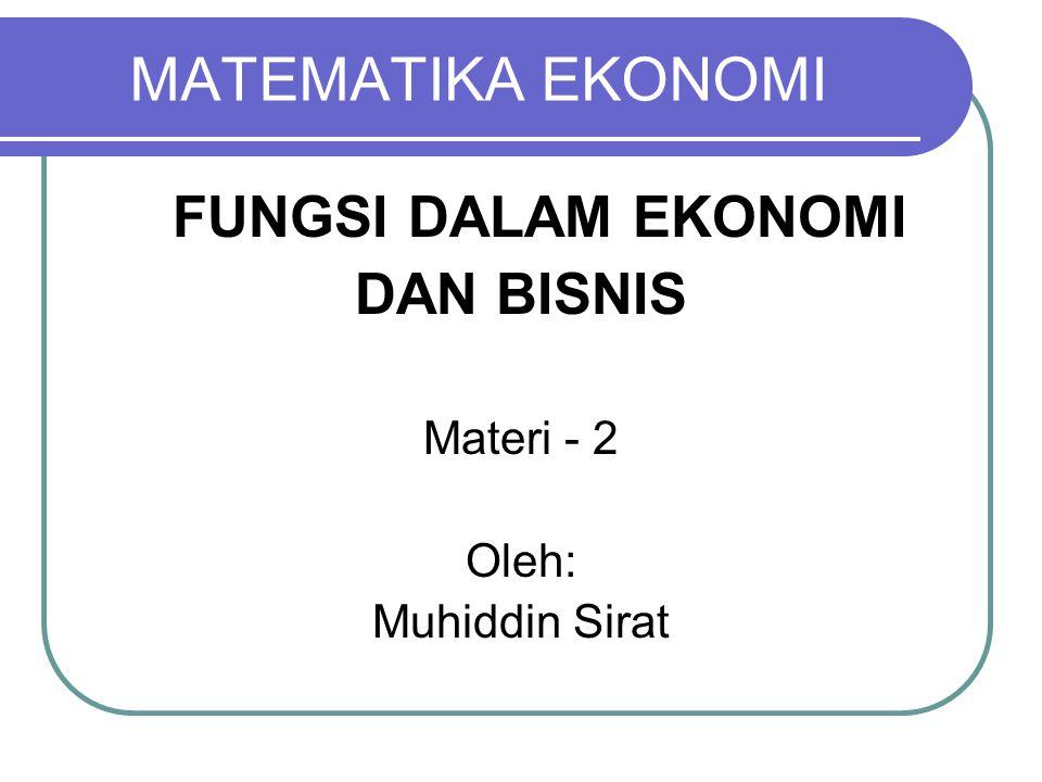 MATEMATIKA EKONOMI DAN BISNIS FUNGSI DALAM EKONOMI Materi - 2 Oleh: