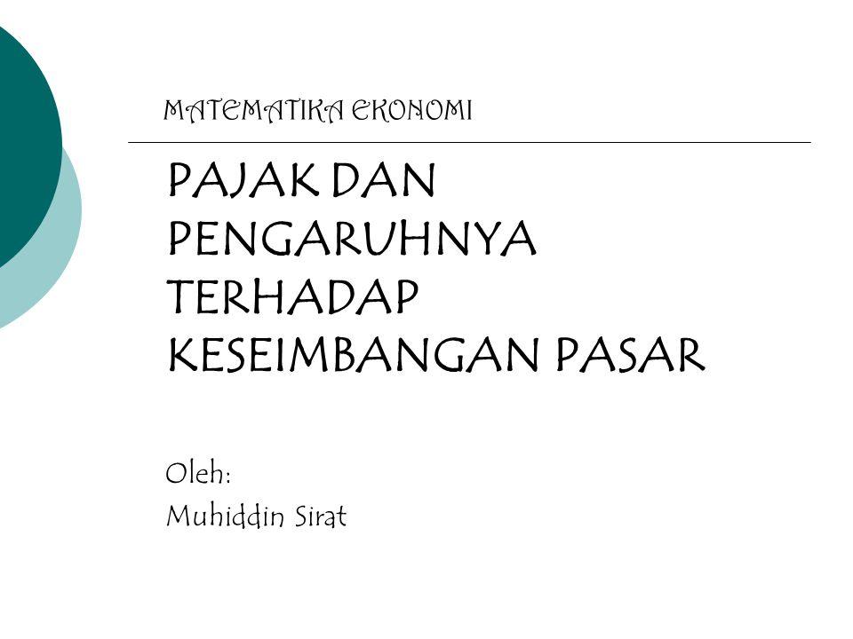PAJAK DAN PENGARUHNYA TERHADAP KESEIMBANGAN PASAR Oleh: Muhiddin Sirat