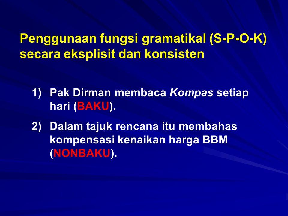 Penggunaan fungsi gramatikal (S-P-O-K) secara eksplisit dan konsisten