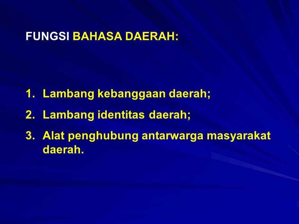 FUNGSI BAHASA DAERAH: Lambang kebanggaan daerah; Lambang identitas daerah; Alat penghubung antarwarga masyarakat daerah.