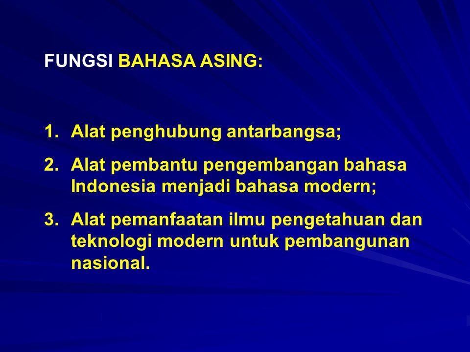 FUNGSI BAHASA ASING: Alat penghubung antarbangsa; Alat pembantu pengembangan bahasa Indonesia menjadi bahasa modern;