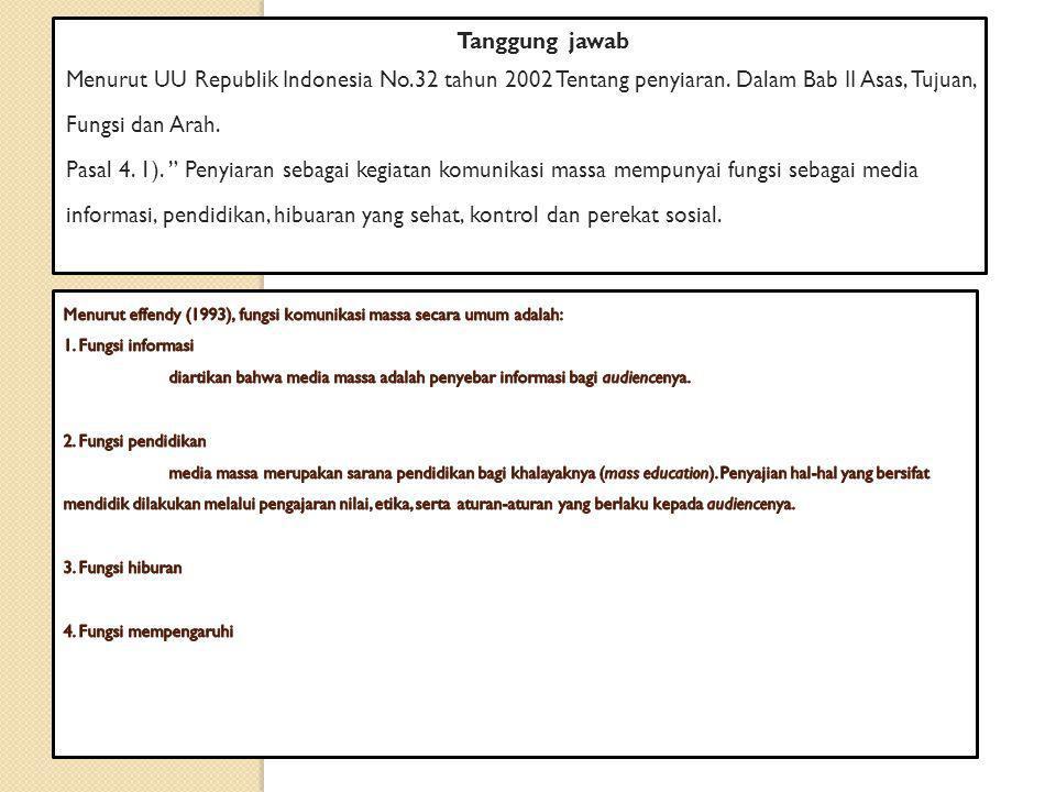 Tanggung jawab Menurut UU Republik Indonesia No.32 tahun 2002 Tentang penyiaran. Dalam Bab II Asas, Tujuan, Fungsi dan Arah.