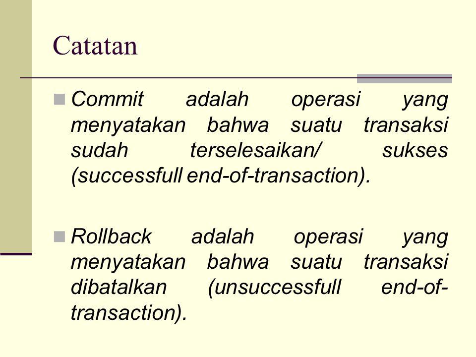 Catatan Commit adalah operasi yang menyatakan bahwa suatu transaksi sudah terselesaikan/ sukses (successfull end-of-transaction).