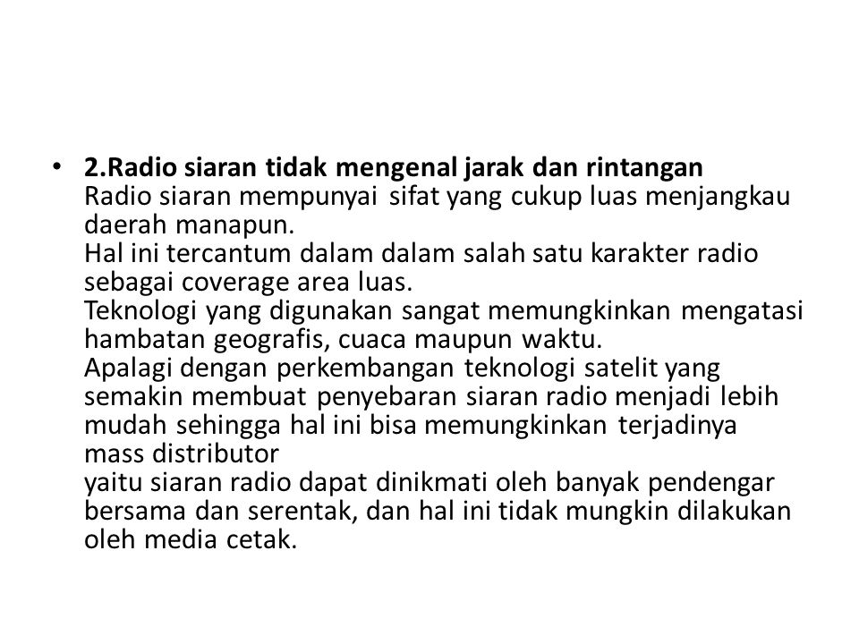 2.Radio siaran tidak mengenal jarak dan rintangan Radio siaran mempunyai sifat yang cukup luas menjangkau daerah manapun.