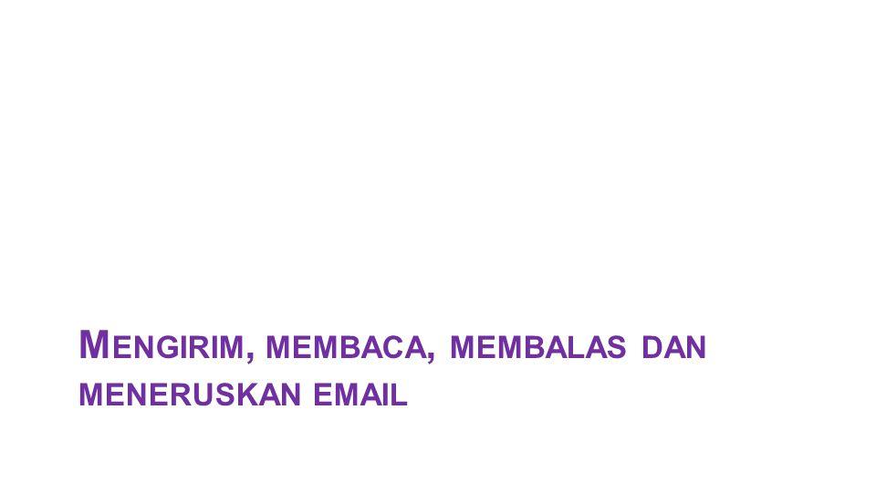 Mengirim, membaca, membalas dan meneruskan email