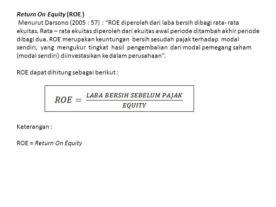 Return On Equity (ROE ) Menurut Darsono (2005 : 57) : ROE diperoleh dari laba bersih dibagi rata- rata ekuitas.