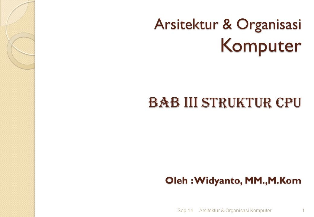 Arsitektur & Organisasi Komputer BAB IIi STRUKTUR CPU Oleh : Widyanto, MM.,M.Kom