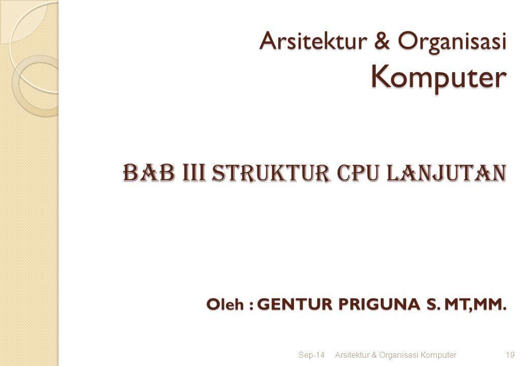 Arsitektur & Organisasi Komputer BAB IIi STRUKTUR CPU lanjutan Oleh : GENTUR PRIGUNA S. MT,MM.