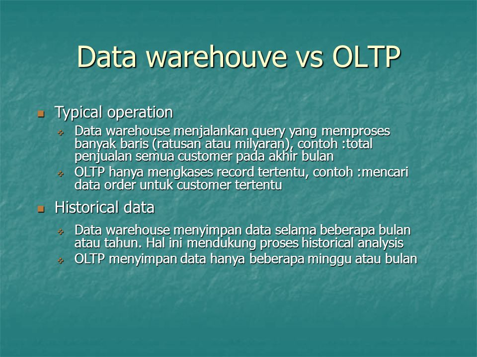 Data warehouve vs OLTP Typical operation Historical data