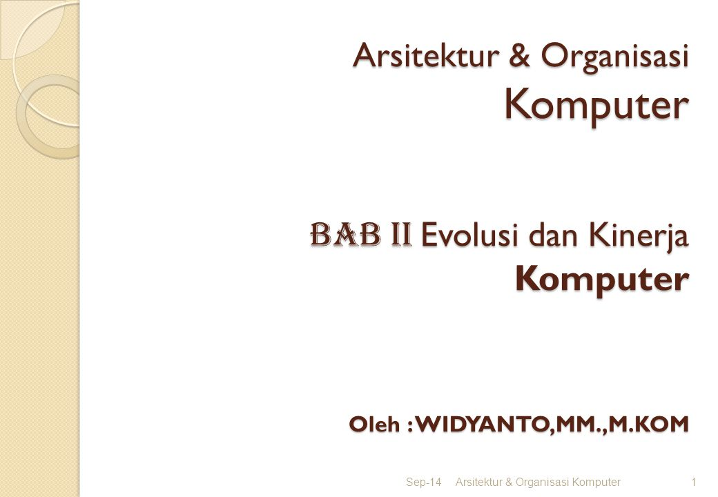 Arsitektur & Organisasi Komputer BAB II Evolusi dan Kinerja Komputer Oleh : WIDYANTO,MM.,M.KOM