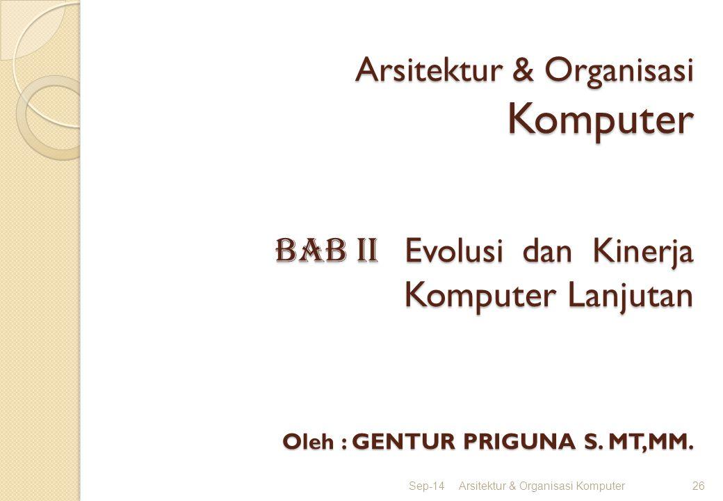 Arsitektur & Organisasi Komputer BAB II Evolusi dan Kinerja Komputer Lanjutan Oleh : GENTUR PRIGUNA S. MT,MM.