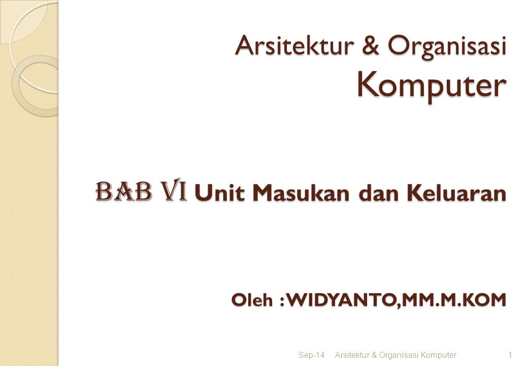 Arsitektur & Organisasi Komputer BAB vI Unit Masukan dan Keluaran Oleh : WIDYANTO,MM.M.KOM