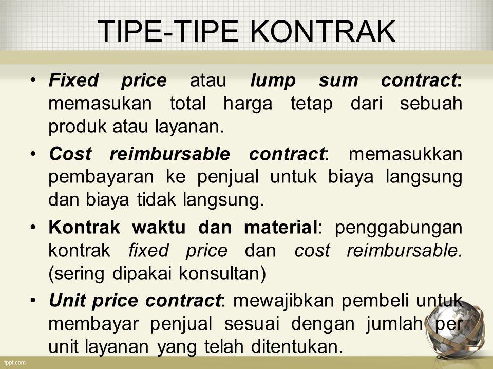 TIPE-TIPE KONTRAK Fixed price atau lump sum contract: memasukan total harga tetap dari sebuah produk atau layanan.