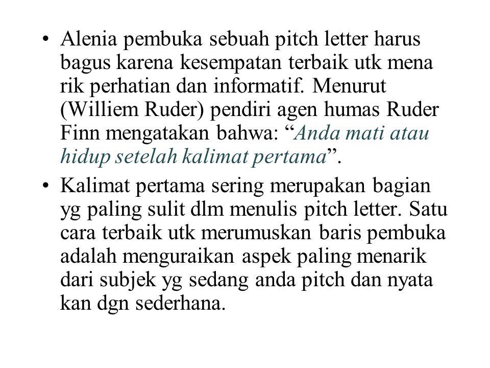Alenia pembuka sebuah pitch letter harus bagus karena kesempatan terbaik utk mena rik perhatian dan informatif. Menurut (Williem Ruder) pendiri agen humas Ruder Finn mengatakan bahwa: Anda mati atau hidup setelah kalimat pertama .