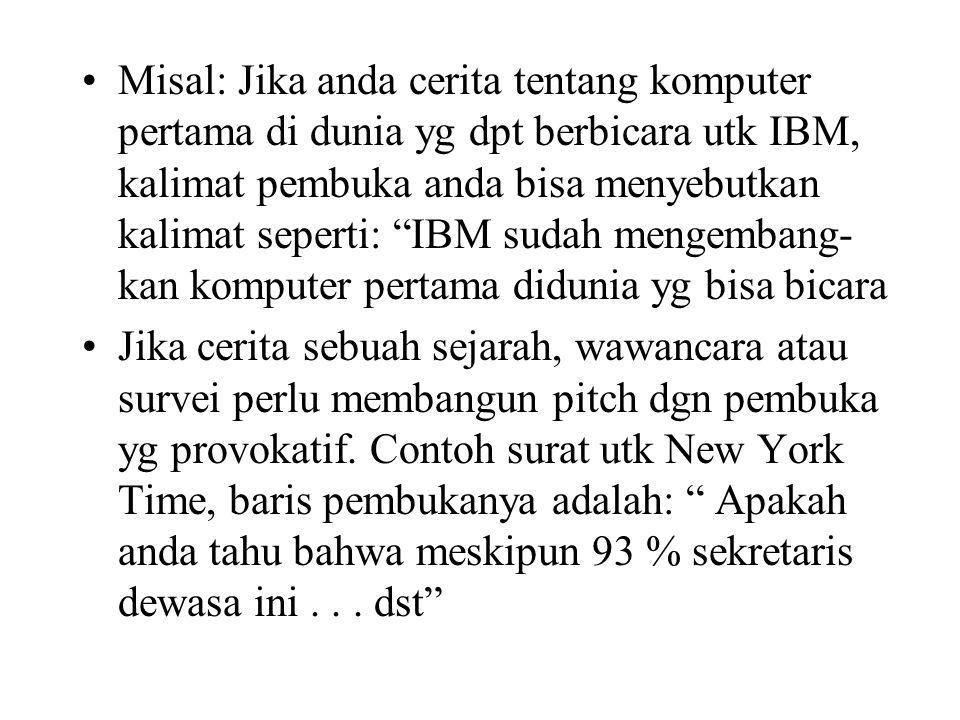 Misal: Jika anda cerita tentang komputer pertama di dunia yg dpt berbicara utk IBM, kalimat pembuka anda bisa menyebutkan kalimat seperti: IBM sudah mengembang-kan komputer pertama didunia yg bisa bicara