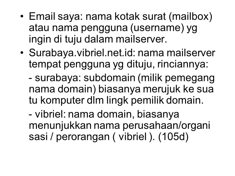 Email saya: nama kotak surat (mailbox) atau nama pengguna (username) yg ingin di tuju dalam mailserver.