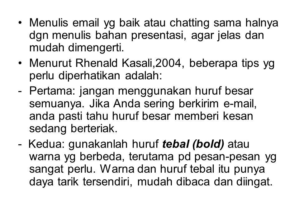 Menulis email yg baik atau chatting sama halnya dgn menulis bahan presentasi, agar jelas dan mudah dimengerti.