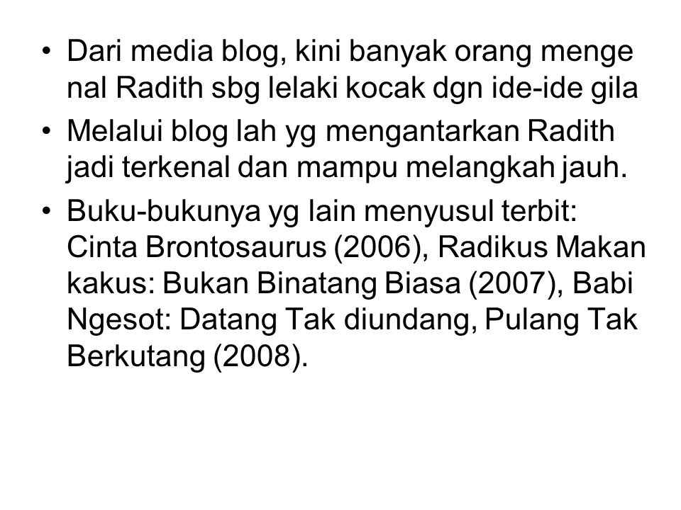 Dari media blog, kini banyak orang menge nal Radith sbg lelaki kocak dgn ide-ide gila