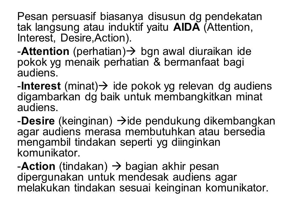 Pesan persuasif biasanya disusun dg pendekatan tak langsung atau induktif yaitu AIDA (Attention, Interest, Desire,Action).