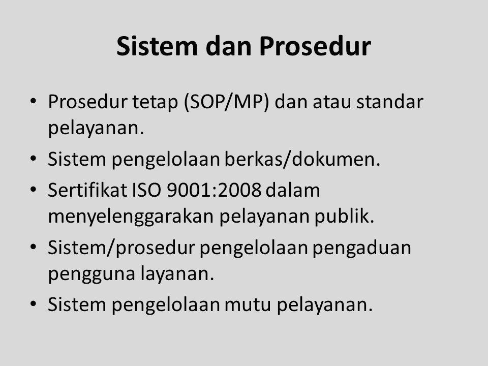 Sistem dan Prosedur Prosedur tetap (SOP/MP) dan atau standar pelayanan. Sistem pengelolaan berkas/dokumen.