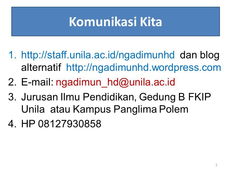 Komunikasi Kita http://staff.unila.ac.id/ngadimunhd dan blog alternatif http://ngadimunhd.wordpress.com.